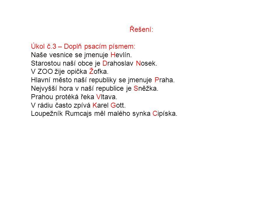 Řešení: Úkol č.3 – Doplň psacím písmem: Naše vesnice se jmenuje Hevlín.