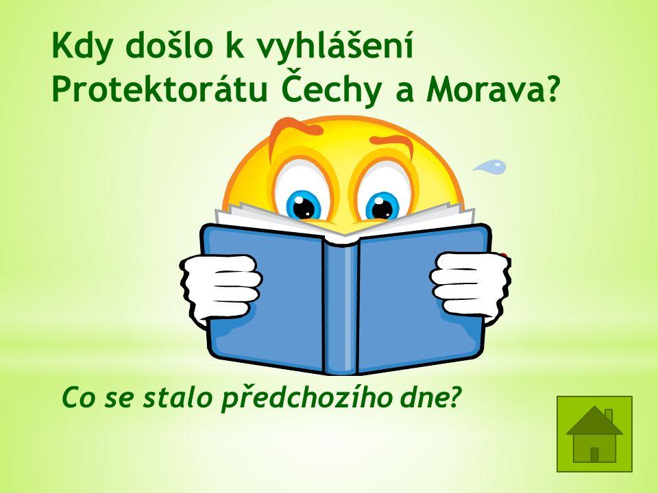 Kdy došlo k vyhlášení Protektorátu Čechy a Morava.