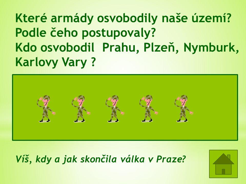 Které armády osvobodily naše území? Podle čeho postupovaly? Kdo osvobodil Prahu, Plzeň, Nymburk, Karlovy Vary ? - Rudá (sovětská) armáda a americká ar
