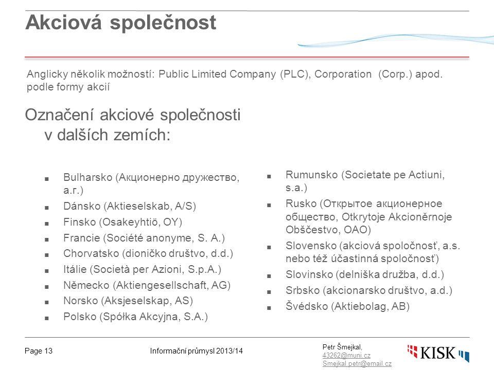 Informační průmysl 2013/14Page 13 Petr Šmejkal, 43262@muni.cz 43262@muni.cz Smejkal.petr@email.cz Akciová společnost Označení akciové společnosti v da