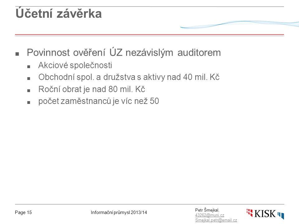 Informační průmysl 2013/14Page 15 Petr Šmejkal, 43262@muni.cz 43262@muni.cz Smejkal.petr@email.cz Účetní závěrka ■ Povinnost ověření ÚZ nezávislým aud