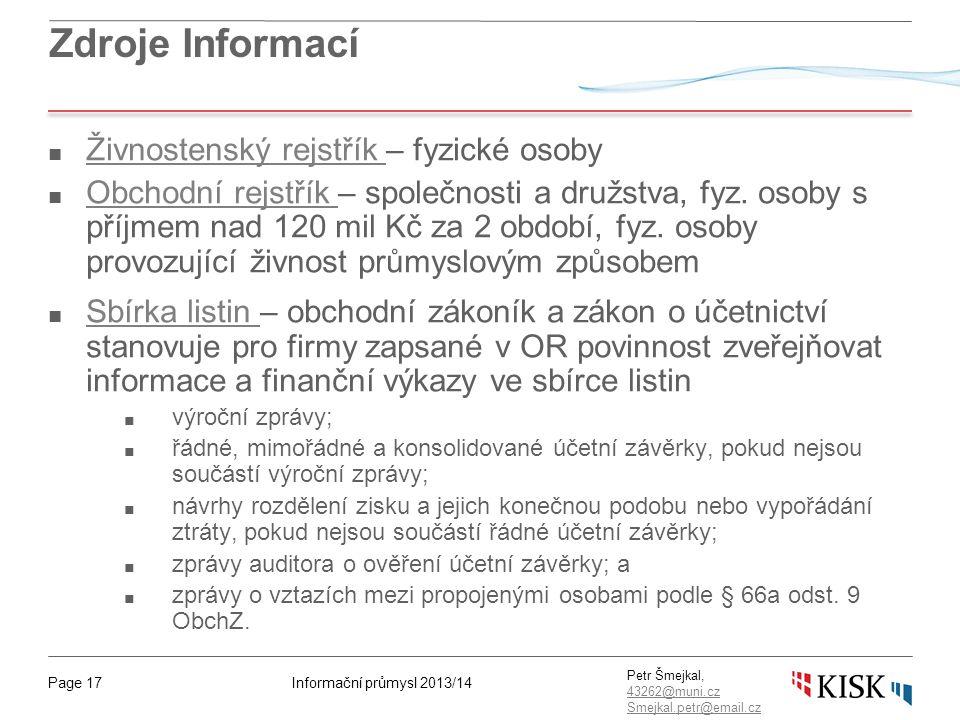 Informační průmysl 2013/14Page 17 Petr Šmejkal, 43262@muni.cz 43262@muni.cz Smejkal.petr@email.cz Zdroje Informací ■ Živnostenský rejstřík – fyzické o