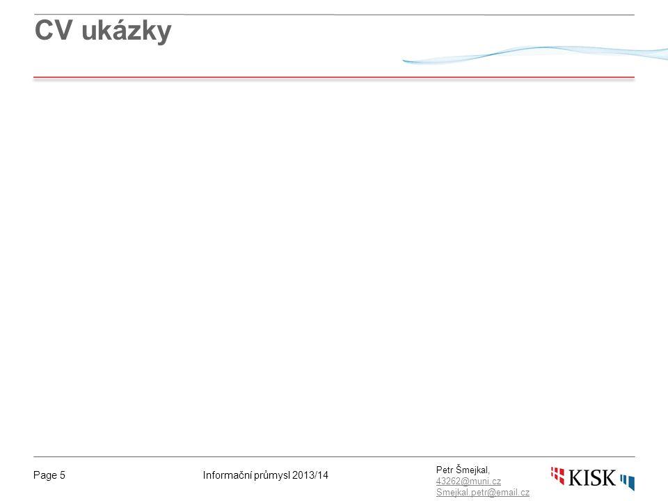 Informační průmysl 2013/14Page 5 Petr Šmejkal, 43262@muni.cz 43262@muni.cz Smejkal.petr@email.cz CV ukázky