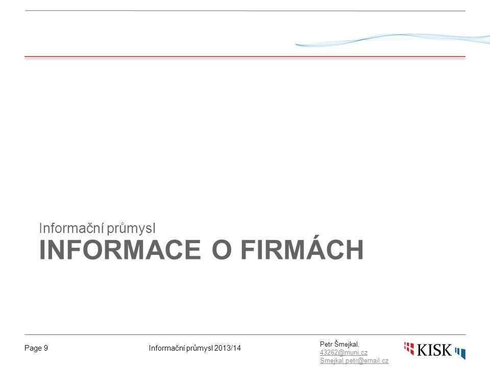 Informační průmysl 2013/14Page 9 Petr Šmejkal, 43262@muni.cz 43262@muni.cz Smejkal.petr@email.cz INFORMACE O FIRMÁCH Informační průmysl