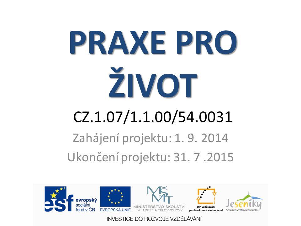 PRAXE PRO ŽIVOT PRAXE PRO ŽIVOT CZ.1.07/1.1.00/54.0031 Zahájení projektu: 1.