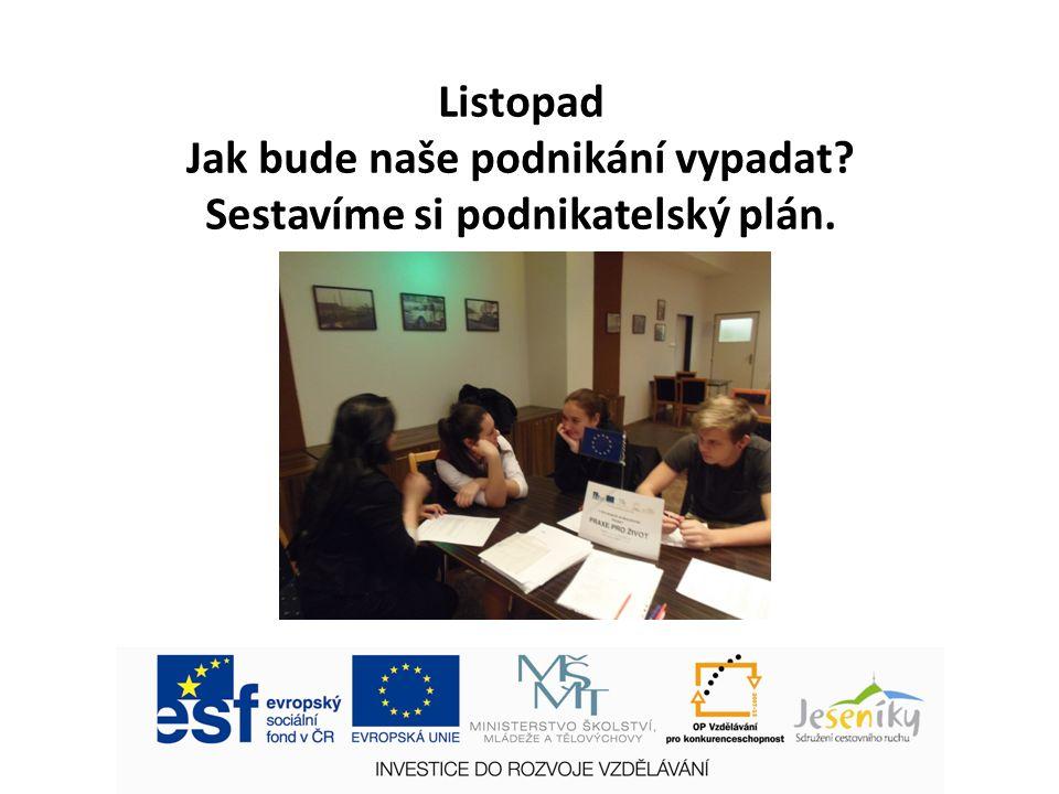 Listopad Jak bude naše podnikání vypadat Sestavíme si podnikatelský plán.