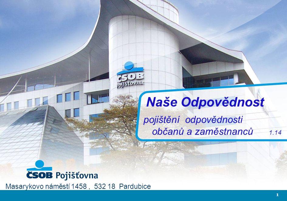 1 Naše Odpovědnost pojištění odpovědnosti občanů a zaměstnanců 1.14 Masarykovo náměstí 1458, 532 18 Pardubice