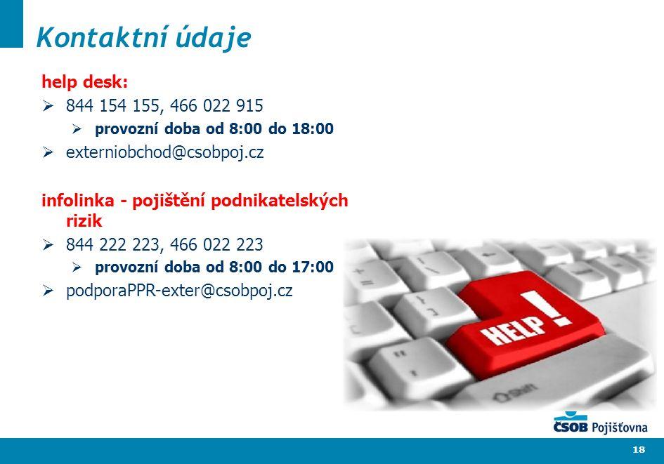 18 Kontaktní údaje help desk:  844 154 155, 466 022 915  provozní doba od 8:00 do 18:00  externiobchod@csobpoj.cz infolinka - pojištění podnikatels