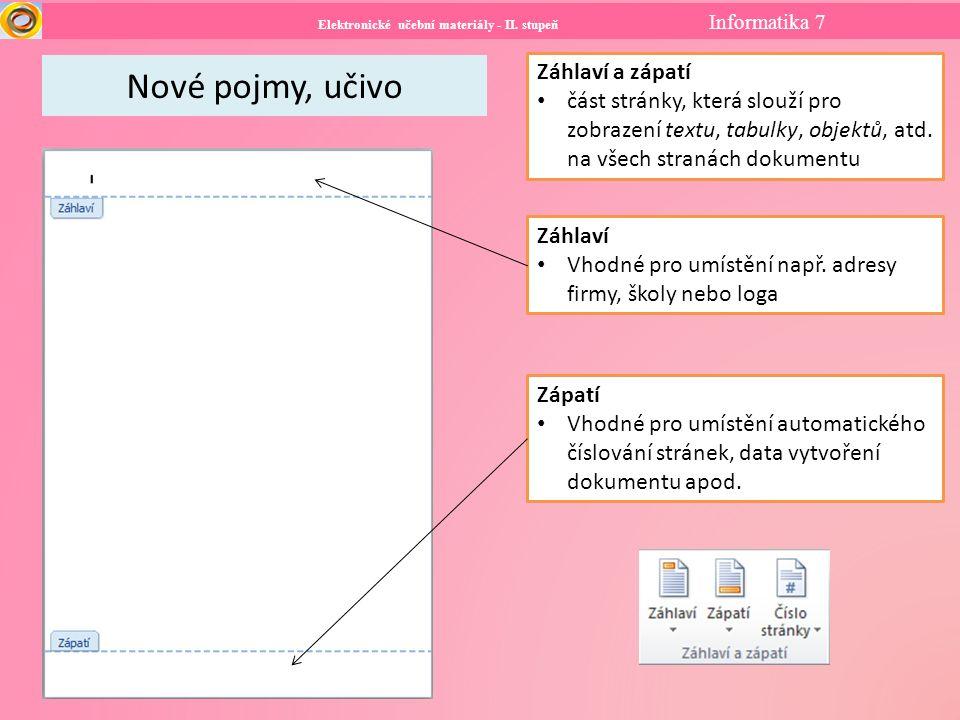 Elektronické učební materiály - II. stupeň Informatika 7 Nové pojmy, učivo Záhlaví a zápatí část stránky, která slouží pro zobrazení textu, tabulky, o