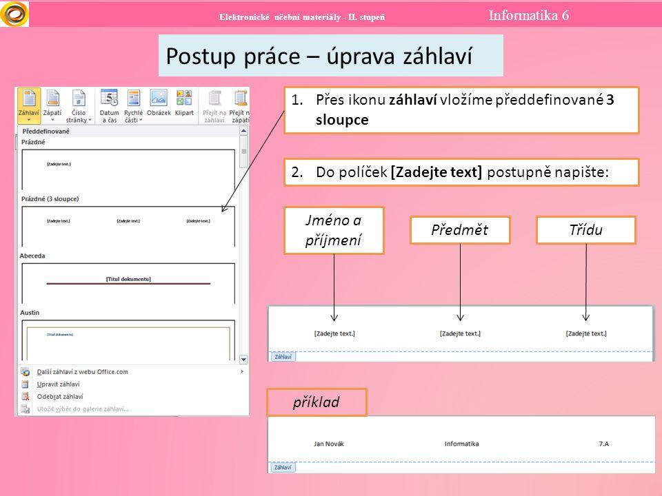 Elektronické učební materiály - II. stupeň Informatika 6 Postup práce – úprava záhlaví 1.Přes ikonu záhlaví vložíme předdefinované 3 sloupce 2.Do polí