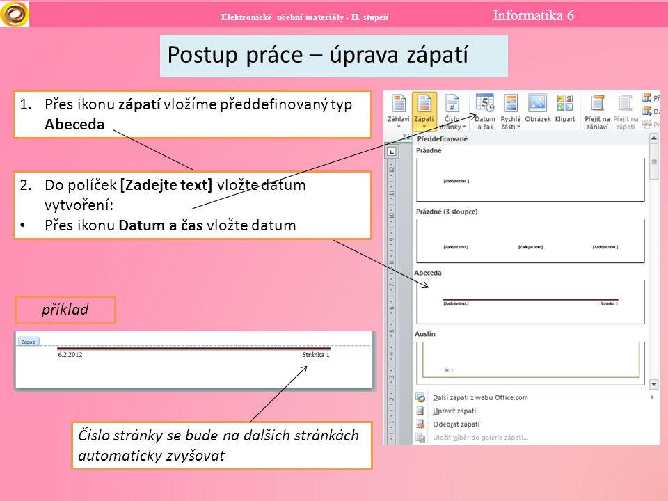 Elektronické učební materiály - II. stupeň Informatika 6 Postup práce – úprava zápatí 1.Přes ikonu zápatí vložíme předdefinovaný typ Abeceda 2.Do polí
