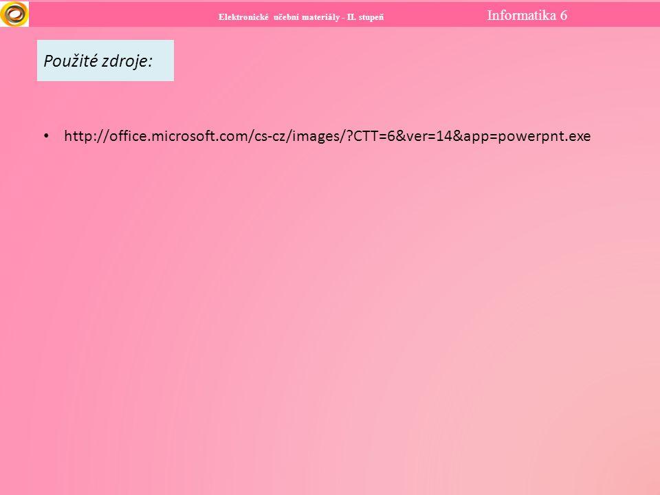 Elektronické učební materiály - II. stupeň Informatika 6 Použité zdroje: http://office.microsoft.com/cs-cz/images/?CTT=6&ver=14&app=powerpnt.exe