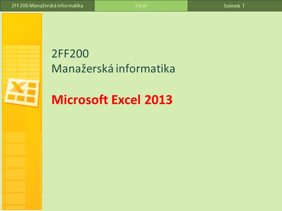Snímek 1 Excel2FF200 Manažerská informatika 2FF200 Manažerská informatika Microsoft Excel 2013
