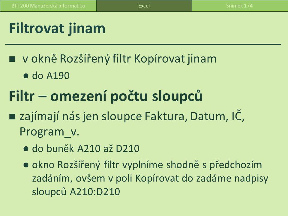 Filtrovat jinam v okně Rozšířený filtr Kopírovat jinam do A190 Filtr – omezení počtu sloupců zajímají nás jen sloupce Faktura, Datum, IČ, Program_v.