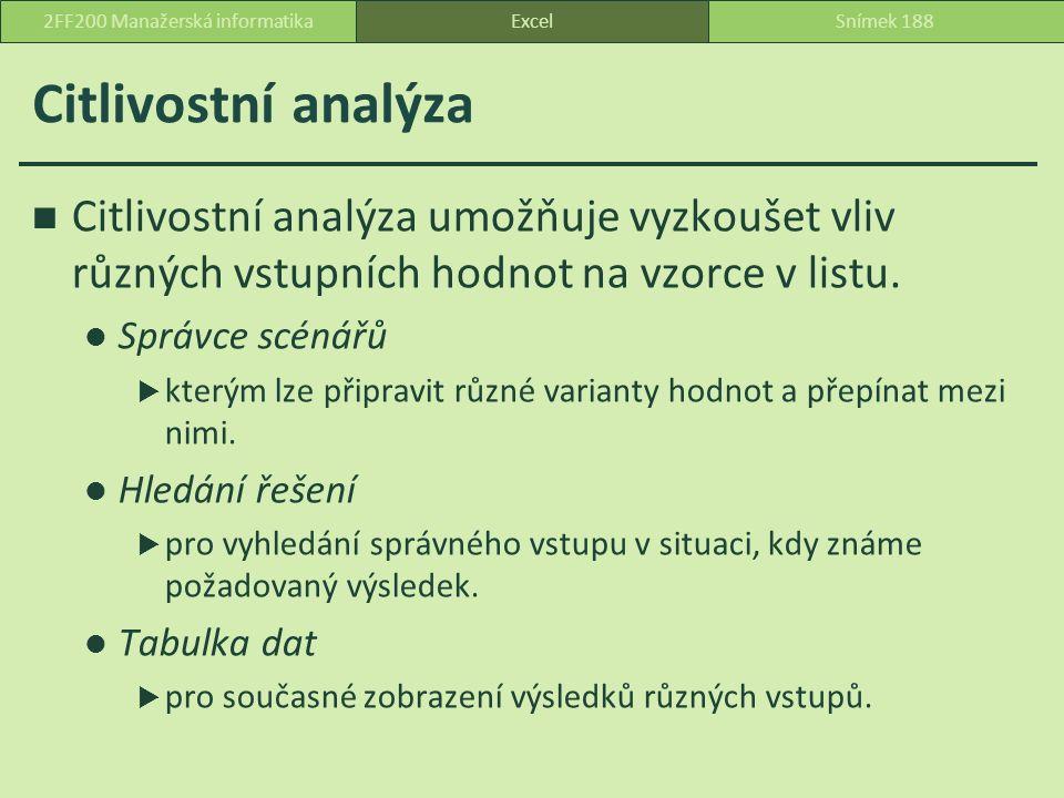 Citlivostní analýza Citlivostní analýza umožňuje vyzkoušet vliv různých vstupních hodnot na vzorce v listu.