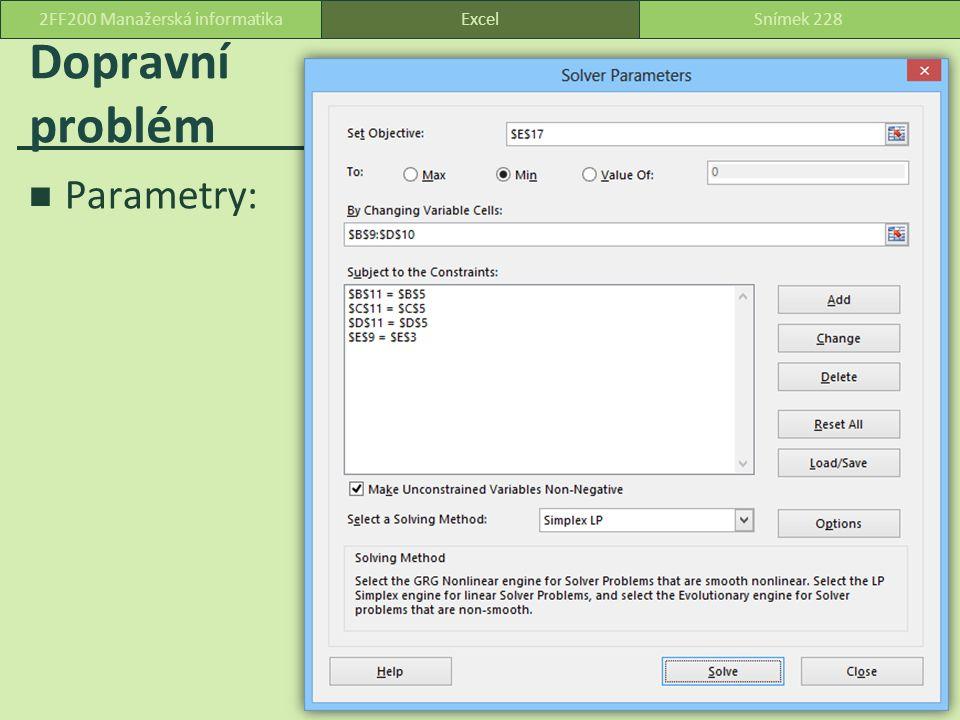 Dopravní problém Parametry: ExcelSnímek 2282FF200 Manažerská informatika
