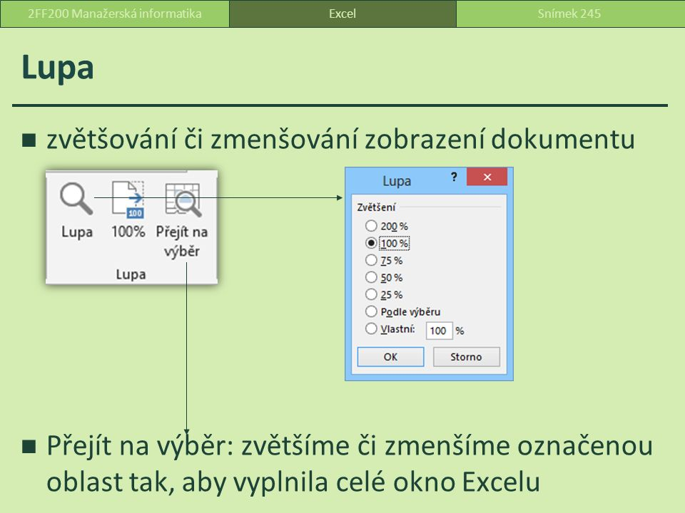Lupa zvětšování či zmenšování zobrazení dokumentu Přejít na výběr: zvětšíme či zmenšíme označenou oblast tak, aby vyplnila celé okno Excelu ExcelSnímek 2452FF200 Manažerská informatika