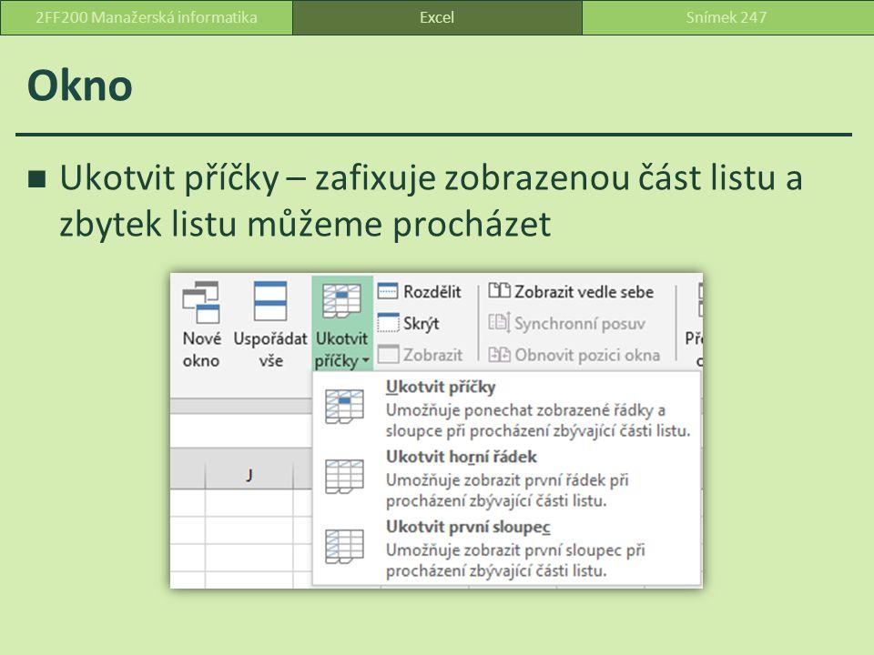 Okno Ukotvit příčky – zafixuje zobrazenou část listu a zbytek listu můžeme procházet ExcelSnímek 2472FF200 Manažerská informatika