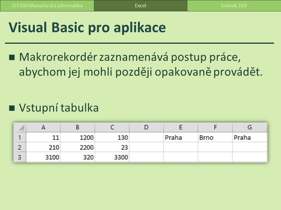 Visual Basic pro aplikace Makrorekordér zaznamenává postup práce, abychom jej mohli později opakovaně provádět.