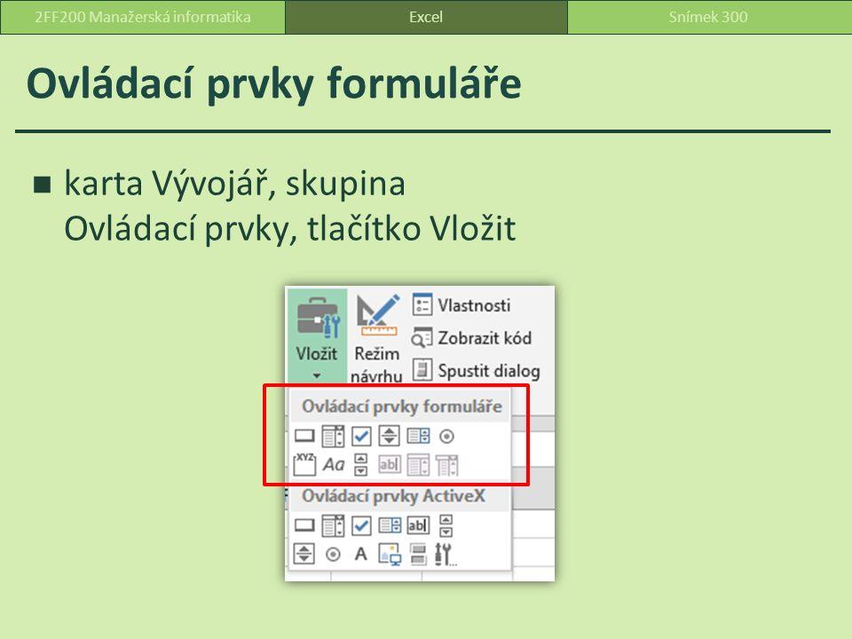 Ovládací prvky formuláře karta Vývojář, skupina Ovládací prvky, tlačítko Vložit 2FF200 Manažerská informatikaSnímek 300Excel
