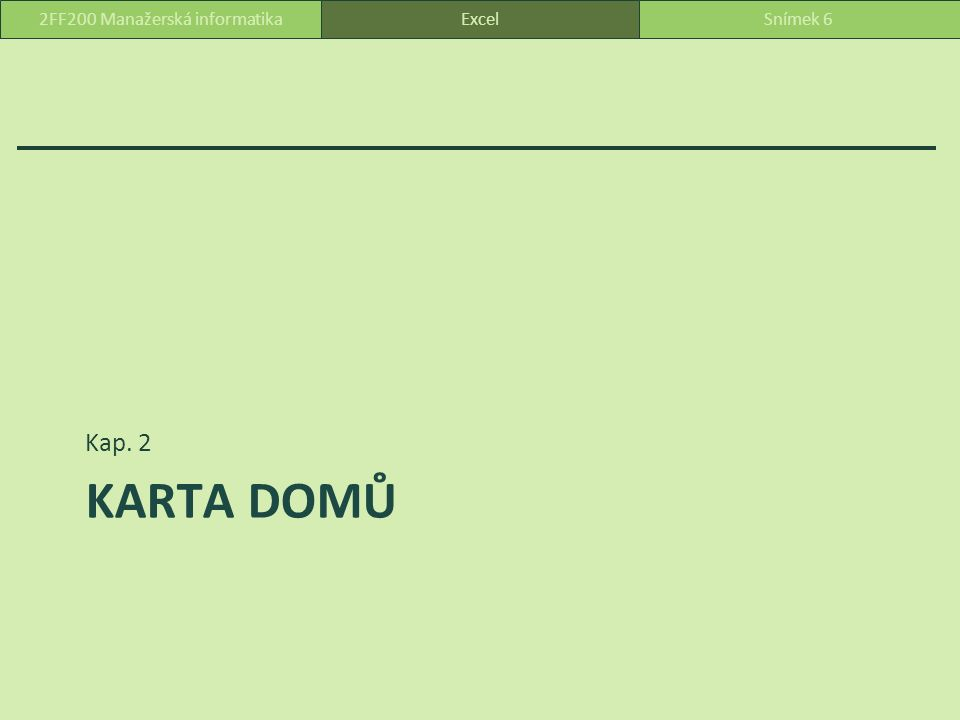 KARTA DOMŮ Kap. 2 ExcelSnímek 62FF200 Manažerská informatika
