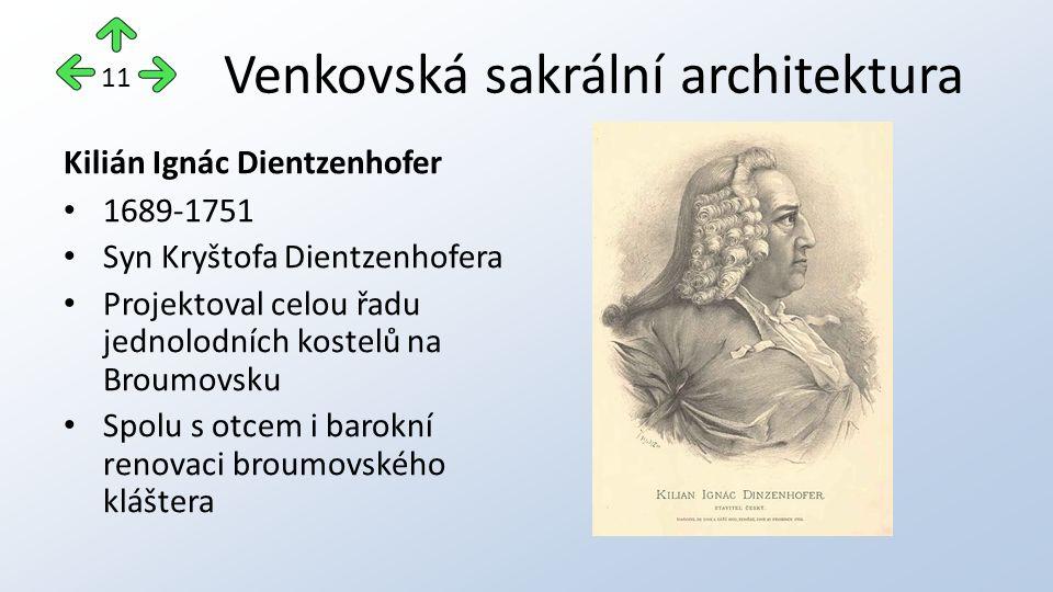 Venkovská sakrální architektura Kilián Ignác Dientzenhofer 1689-1751 Syn Kryštofa Dientzenhofera Projektoval celou řadu jednolodních kostelů na Broumovsku Spolu s otcem i barokní renovaci broumovského kláštera 11