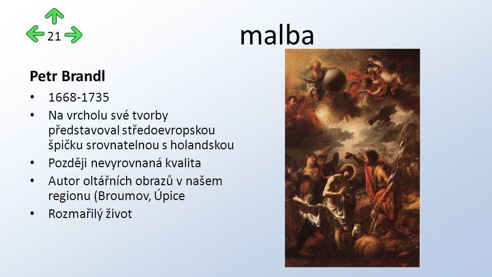 malba Petr Brandl 1668-1735 Na vrcholu své tvorby představoval středoevropskou špičku srovnatelnou s holandskou Později nevyrovnaná kvalita Autor oltářních obrazů v našem regionu (Broumov, Úpice Rozmařilý život 21