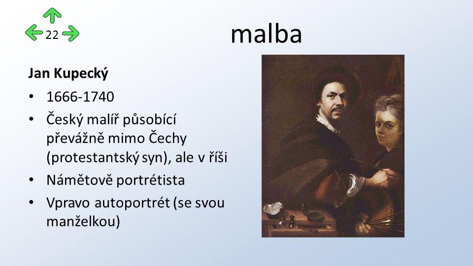 malba Jan Kupecký 1666-1740 Český malíř působící převážně mimo Čechy (protestantský syn), ale v říši Námětově portrétista Vpravo autoportrét (se svou