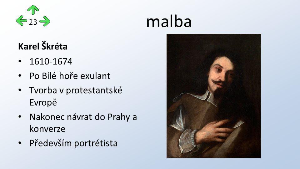malba Karel Škréta 1610-1674 Po Bílé hoře exulant Tvorba v protestantské Evropě Nakonec návrat do Prahy a konverze Především portrétista 23
