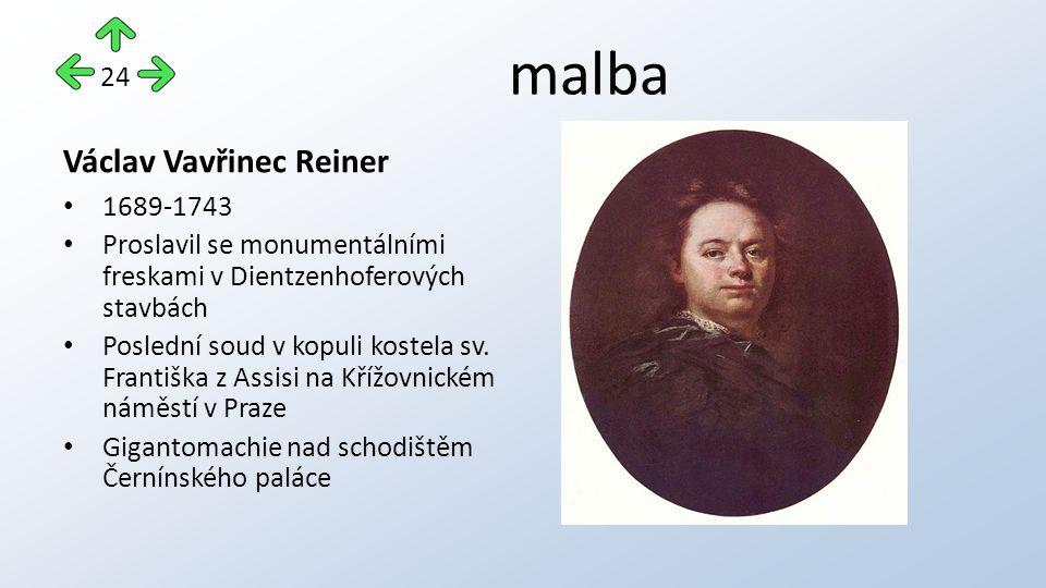 malba Václav Vavřinec Reiner 1689-1743 Proslavil se monumentálními freskami v Dientzenhoferových stavbách Poslední soud v kopuli kostela sv.