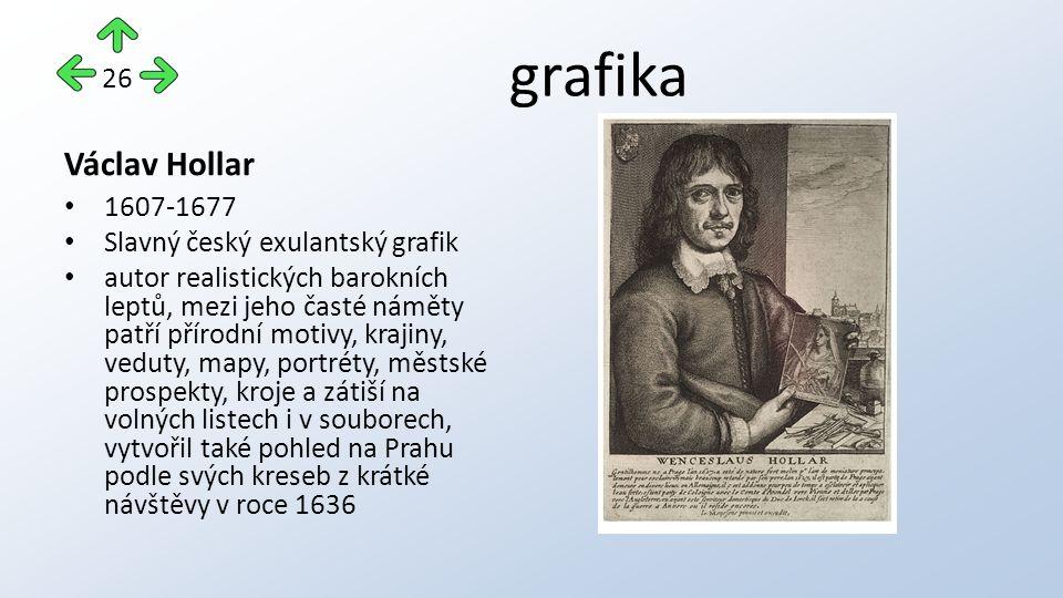 grafika Václav Hollar 1607-1677 Slavný český exulantský grafik autor realistických barokních leptů, mezi jeho časté náměty patří přírodní motivy, kraj