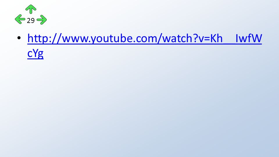 http://www.youtube.com/watch v=Kh__IwfW cYg http://www.youtube.com/watch v=Kh__IwfW cYg 29