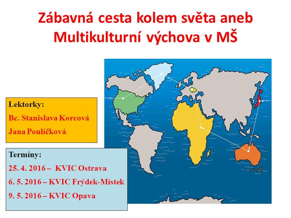 Zábavná cesta kolem světa aneb Multikulturní výchova v MŠ Lektorky: Bc.