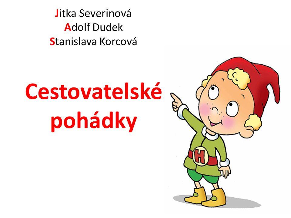 Jitka Severinová Adolf Dudek Stanislava Korcová Cestovatelské pohádky