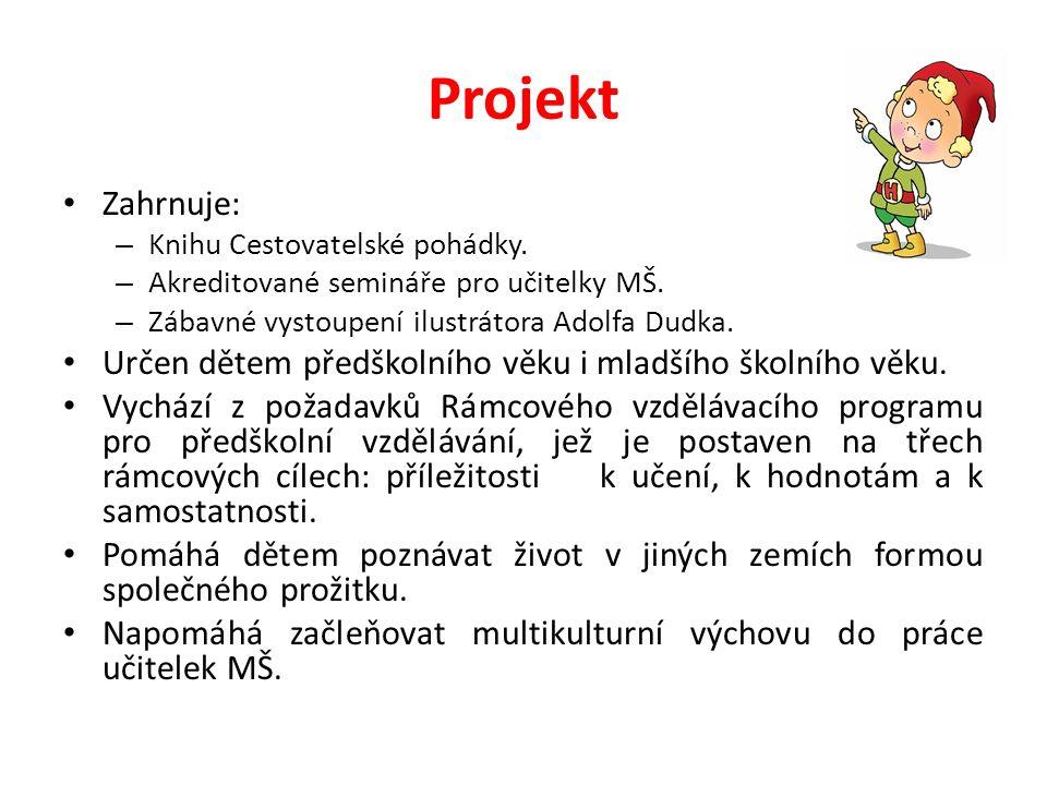 Projekt Zahrnuje: – Knihu Cestovatelské pohádky. – Akreditované semináře pro učitelky MŠ.
