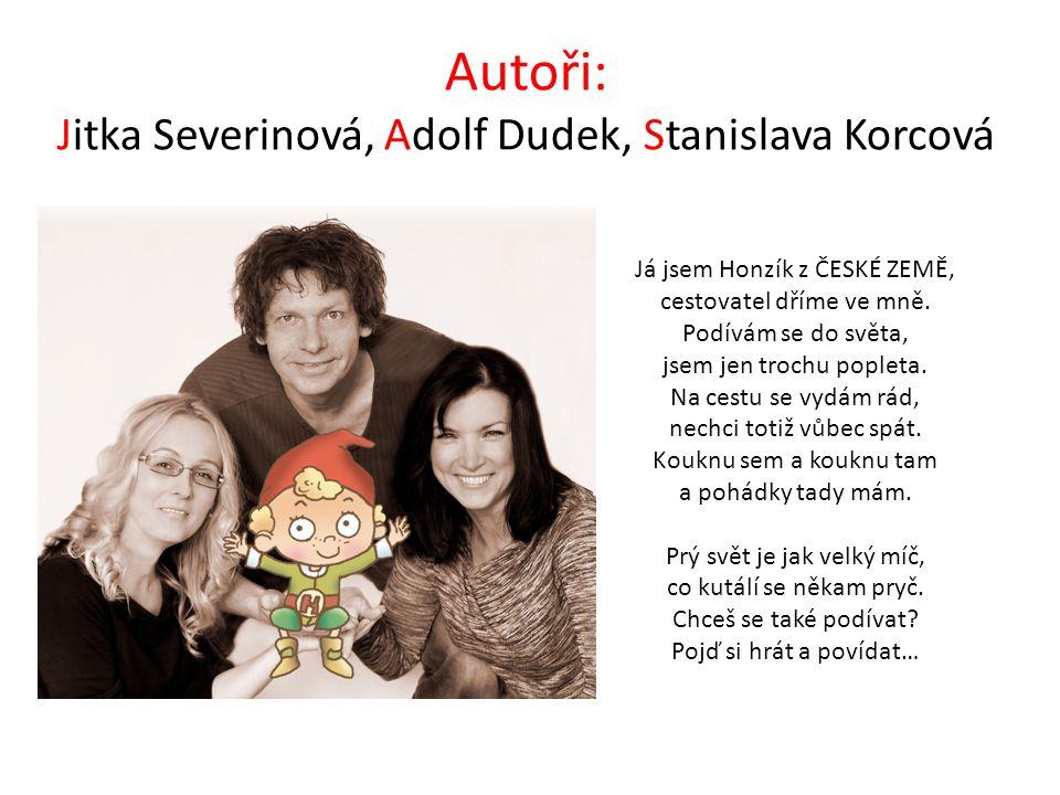Autoři: Jitka Severinová, Adolf Dudek, Stanislava Korcová Já jsem Honzík z ČESKÉ ZEMĚ, cestovatel dříme ve mně.