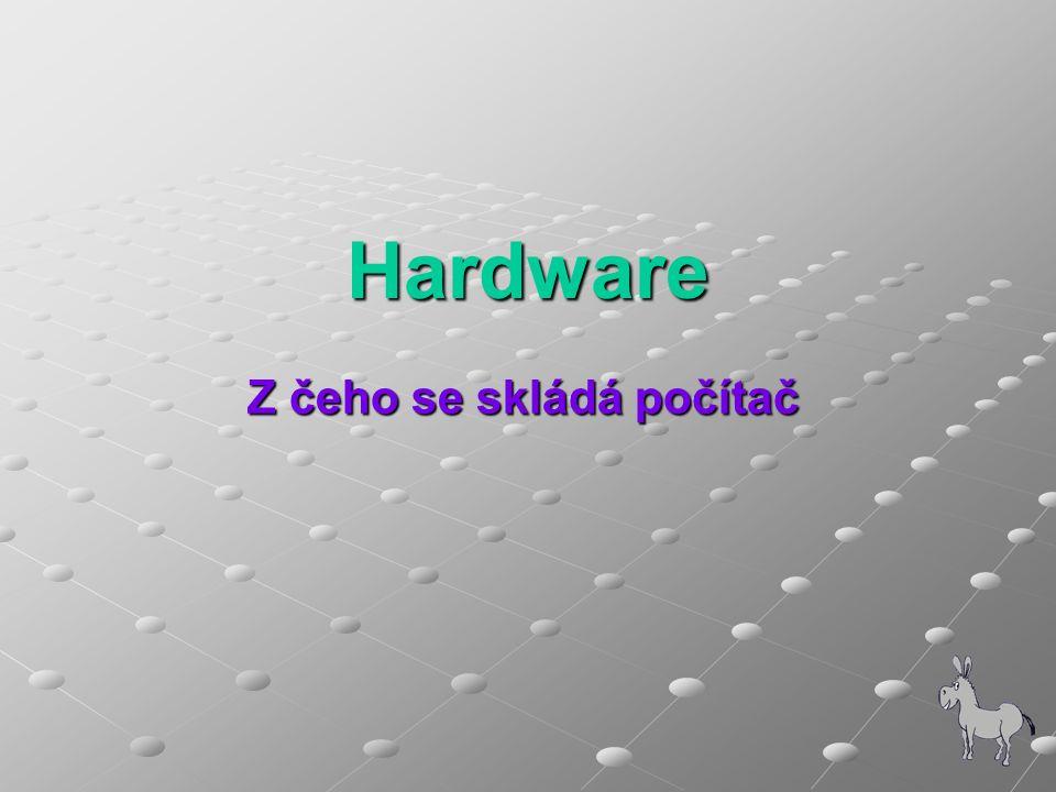 Hardware Z čeho se skládá počítač