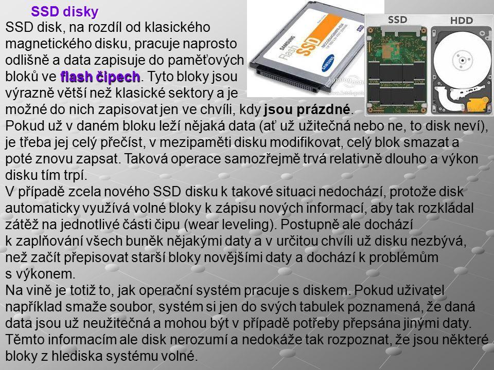 SSD disky SSD disk, na rozdíl od klasického magnetického disku, pracuje naprosto odlišně a data zapisuje do paměťových flash čipech bloků ve flash čipech.