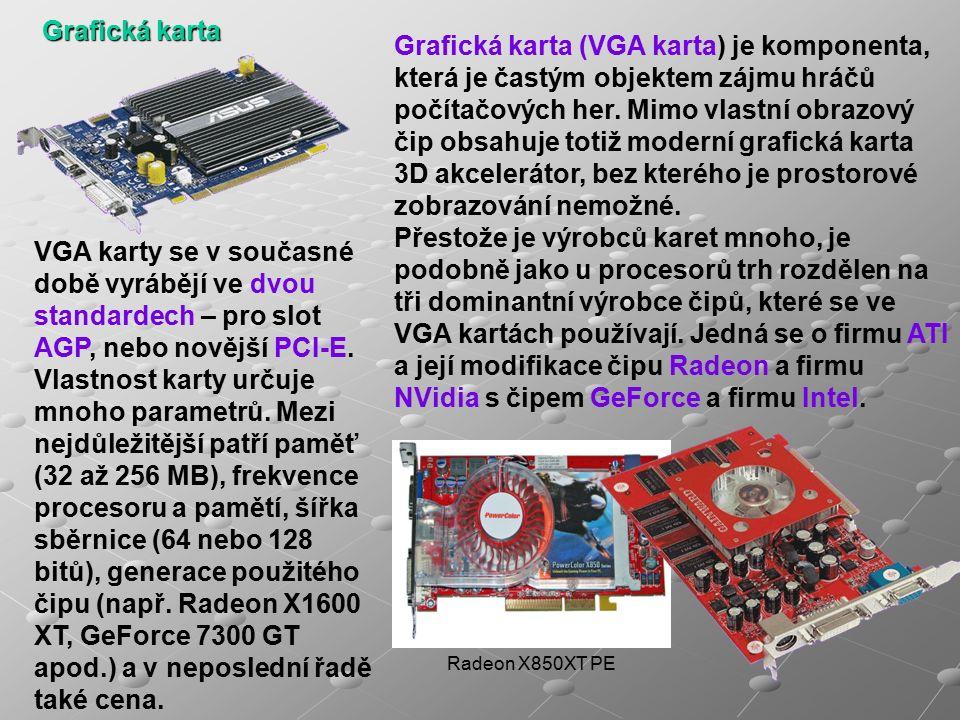 Radeon X850XT PE Grafická karta Grafická karta (VGA karta) je komponenta, která je častým objektem zájmu hráčů počítačových her.