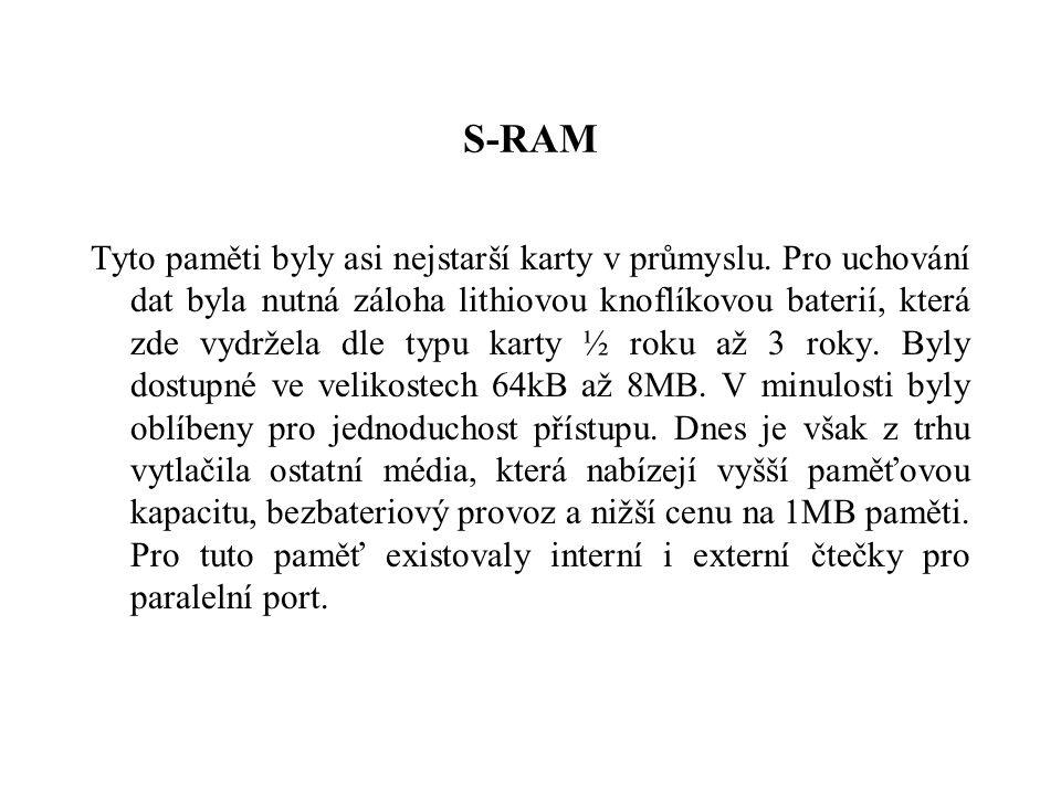 S-RAM Tyto paměti byly asi nejstarší karty v průmyslu. Pro uchování dat byla nutná záloha lithiovou knoflíkovou baterií, která zde vydržela dle typu k