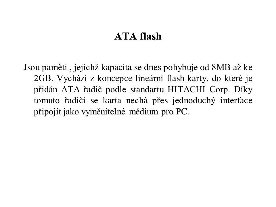 ATA flash Jsou paměti, jejichž kapacita se dnes pohybuje od 8MB až ke 2GB.