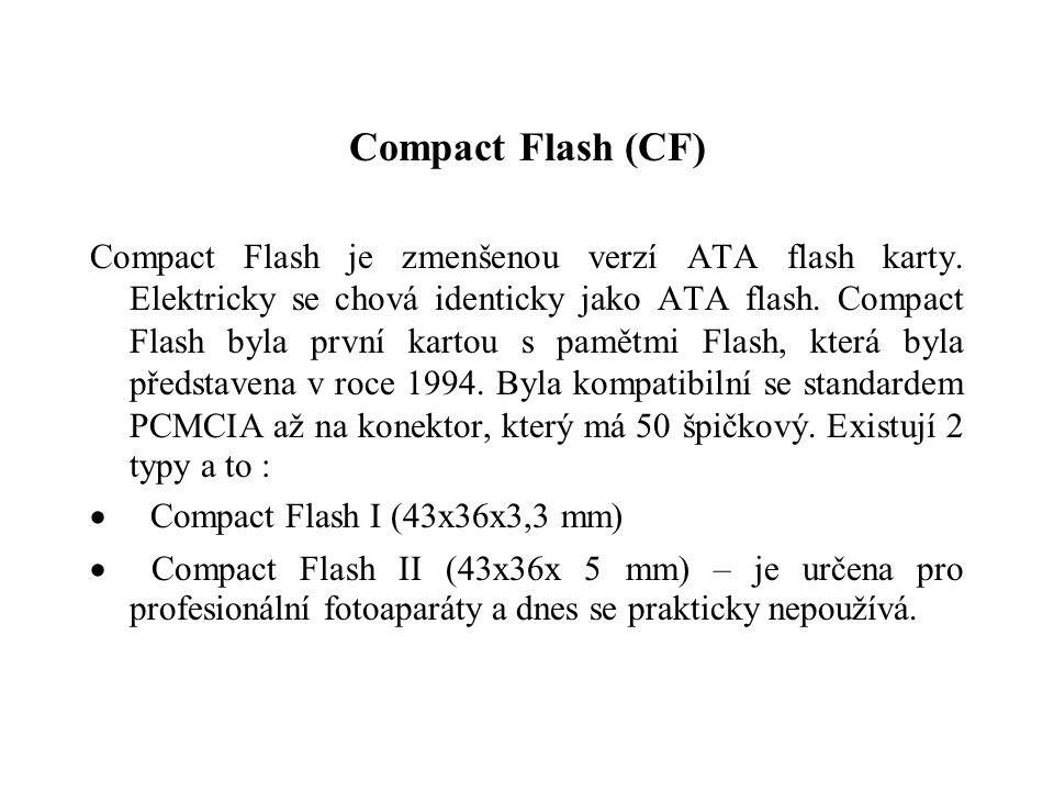 Compact Flash (CF) Compact Flash je zmenšenou verzí ATA flash karty. Elektricky se chová identicky jako ATA flash. Compact Flash byla první kartou s p