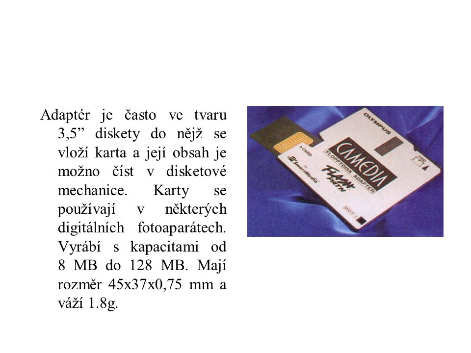 """Adaptér je často ve tvaru 3,5"""" diskety do nějž se vloží karta a její obsah je možno číst v disketové mechanice. Karty se používají v některých digitál"""