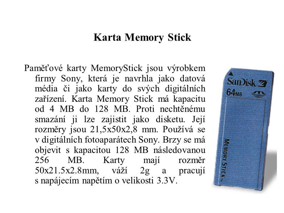Karta Memory Stick Paměťové karty MemoryStick jsou výrobkem firmy Sony, která je navrhla jako datová média či jako karty do svých digitálních zařízení