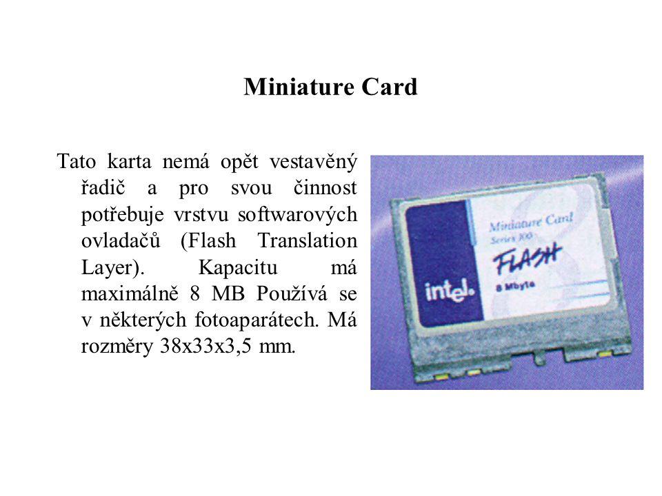 Miniature Card Tato karta nemá opět vestavěný řadič a pro svou činnost potřebuje vrstvu softwarových ovladačů (Flash Translation Layer). Kapacitu má m