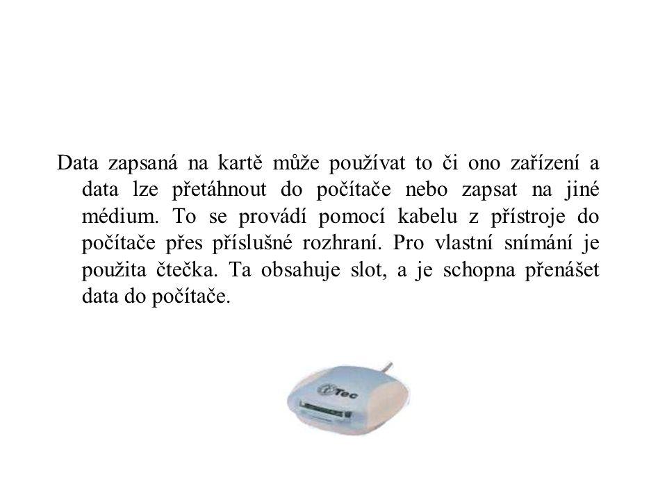Data zapsaná na kartě může používat to či ono zařízení a data lze přetáhnout do počítače nebo zapsat na jiné médium.
