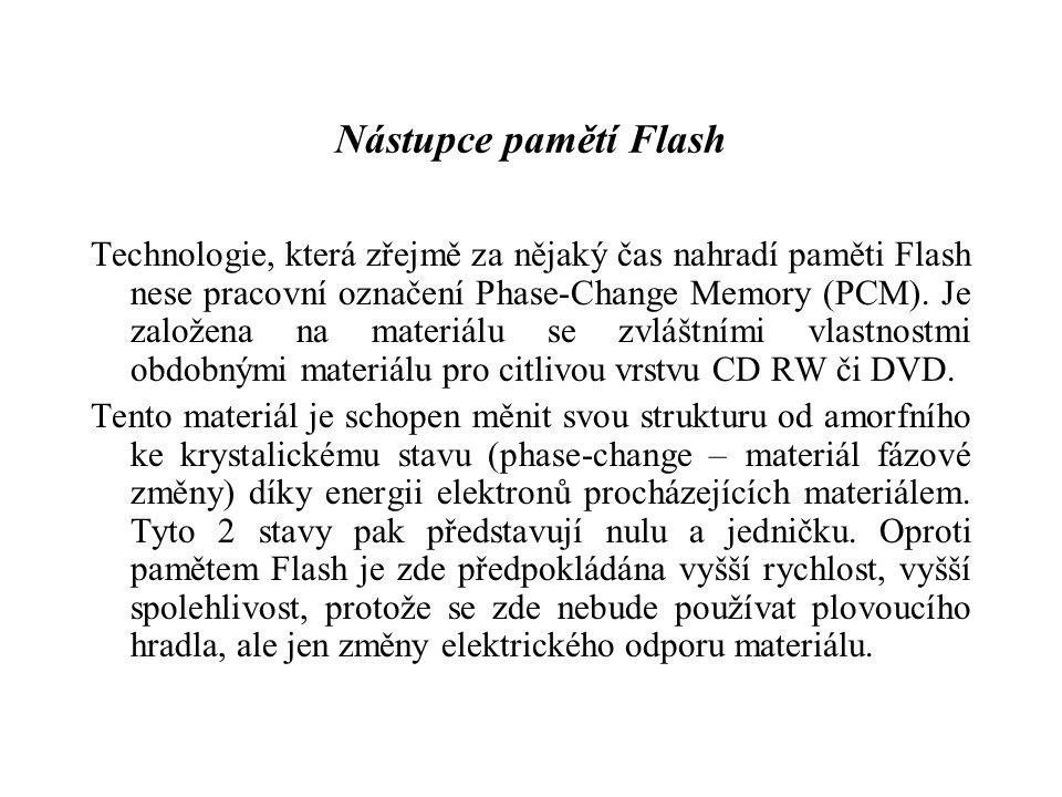 Nástupce pamětí Flash Technologie, která zřejmě za nějaký čas nahradí paměti Flash nese pracovní označení Phase-Change Memory (PCM). Je založena na ma
