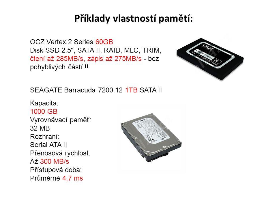 Příklady vlastností pamětí: OCZ Vertex 2 Series 60GB Disk SSD 2.5 , SATA II, RAID, MLC, TRIM, čtení až 285MB/s, zápis až 275MB/s - bez pohyblivých částí !.