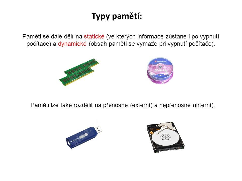 Typy pamětí: Paměti se dále dělí na statické (ve kterých informace zůstane i po vypnutí počítače) a dynamické (obsah paměti se vymaže při vypnutí počítače).