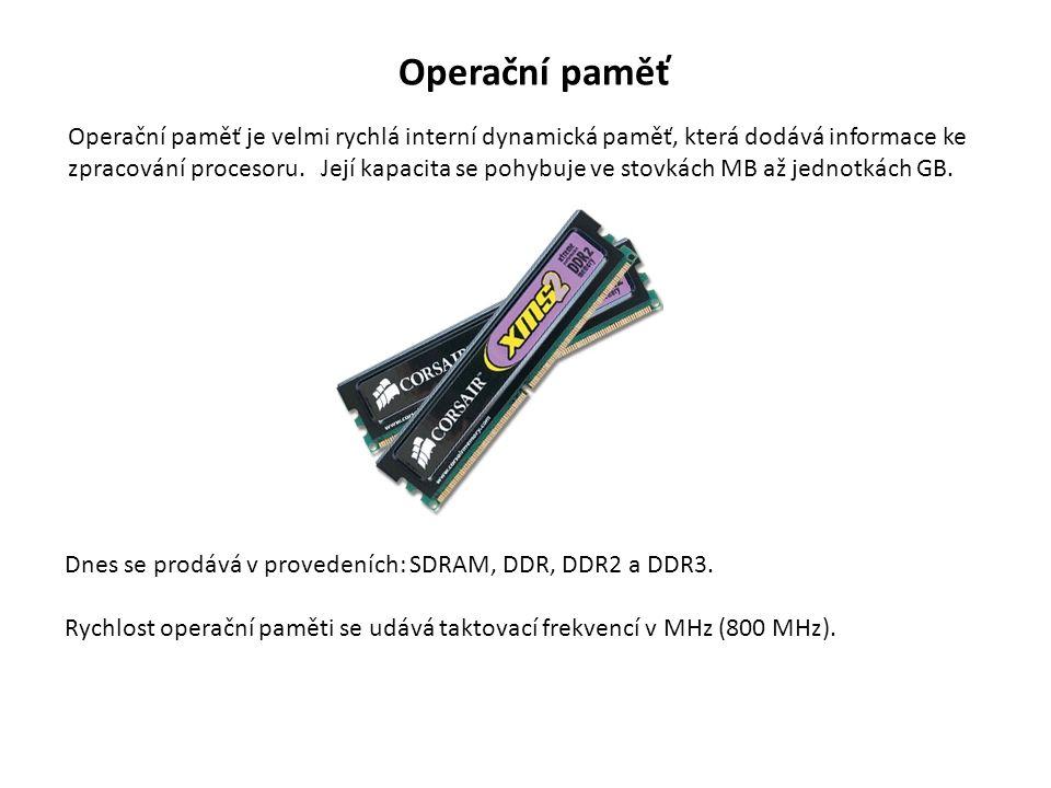 Operační paměť Operační paměť je velmi rychlá interní dynamická paměť, která dodává informace ke zpracování procesoru.